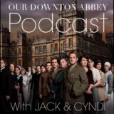 "Our Downton Abbey Podcast: Ep. 5.8 ""Series 5, Ep. 8"""