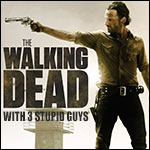 """Walking Dead with 3 Stupid Guys: Ep. 2.08: """"A"""""""